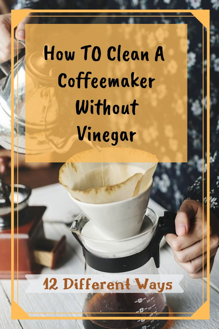 How to Clean A Coffee Maker Without Vinegar in 2020