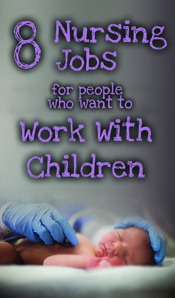 8 Nursing Jobs for People Who Want to Work With Children