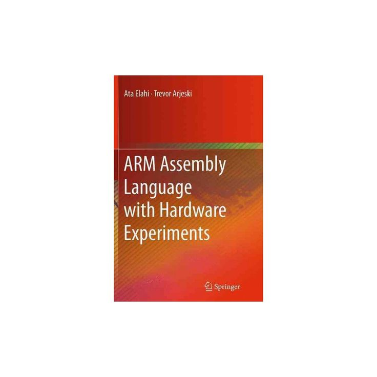 Arm Assembly Language With Hardware Experiments (Reprint) (Paperback) (Ata Elahi)