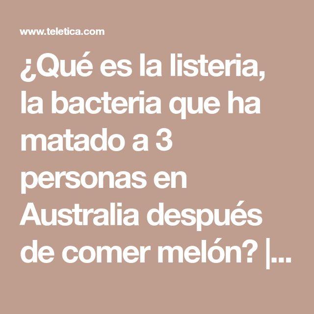 ¿Qué es la listeria, la bacteria que ha matado a 3 personas en Australia después de comer melón? | Teletica
