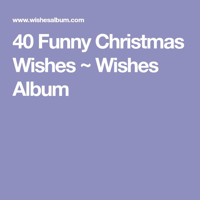 40 Funny Christmas Wishes ~ Wishes Album