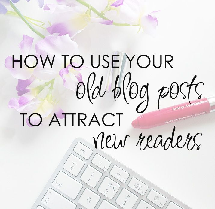 blog tips: how to use old blog posts to gain new readers
