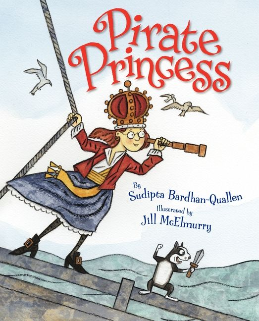 Pirate Princess  by Sudipta Bardhan-Quallen, illustrated by Jill McElmurry
