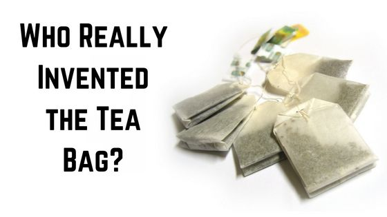 Tea For Me Please: Who Really Invented the Tea Bag?