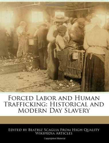 forced labour, modern slavery and human trafficking essay Quantifies the risk to business of the association with forced labour, bonded labour, human trafficking and child slave labour in 198 countries sector and commodity data modern slavery risk scores for priority sectors and 100+ commodities help prioritise high risk locations.