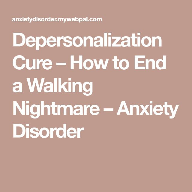 Depersonalization Cure – How to End a Walking Nightmare – Anxiety Disorder