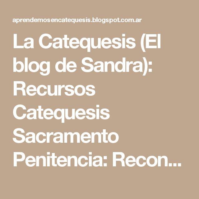 La Catequesis (El blog de Sandra): Recursos Catequesis Sacramento Penitencia: Reconciliación