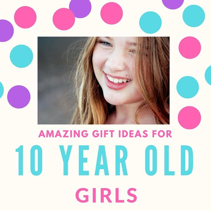 Amazing Gift Ideas for 10 Year Old Girls - the stuff you never thought about buying!