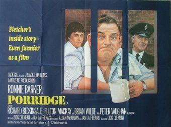 Porridge (1979) GB D: Dick Clement. Ronnie Barker, Richard Beckinsale, Fulton MacKay, Brian Wilde, Peter Vaughan. 30/12/04