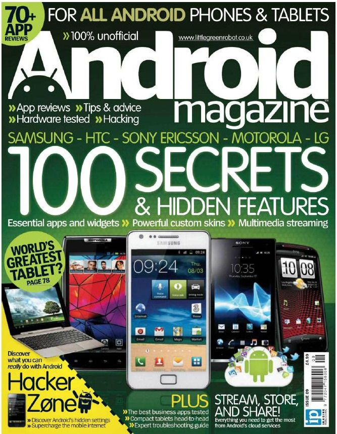 Android Magazine No.09 - March 2012 / UKPDF | 100 pages | 102.07 Mb | EnglishWhether you're a beginner wanting to get up to speed or an advanced user looking for tips, tricks and hacks, Android Magazine is the ultimate guide to cutting-edge mobile and tablet technology