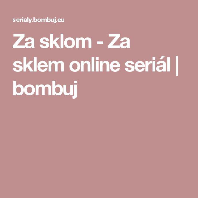 Za sklom - Za sklem online seriál | bombuj