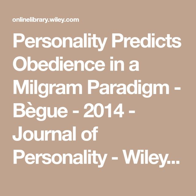 Personality Predicts Obedience in a Milgram Paradigm - Bègue - 2014 - Journal of Personality - Wiley Online Library