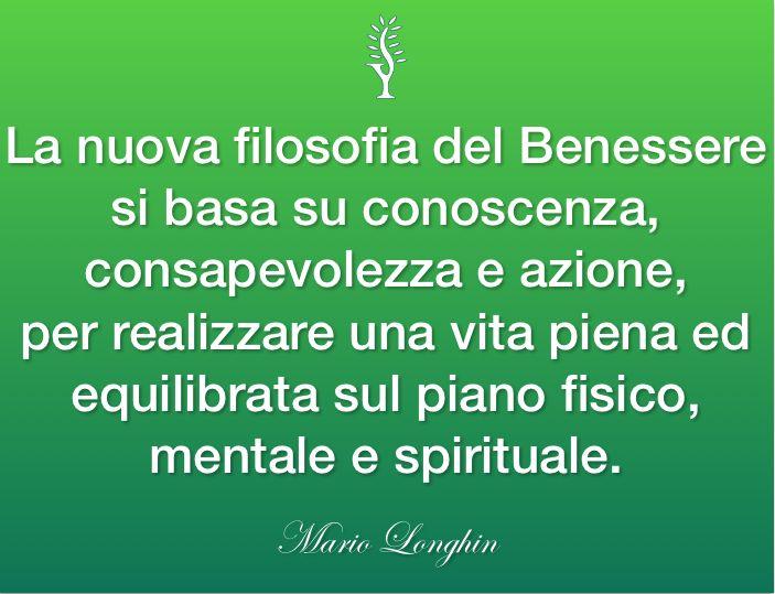 La nuova filosofia del Benessere si basa su conoscenza, consapevolezza e azione, per realizzare una vita piena ed equilibrata sul piano fisico, mentale e spirituale. cit. Mario Longhin  #yoga #benessere #salute #vediampositivo