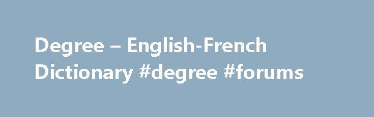"""Degree – English-French Dictionary #degree #forums http://botswana.remmont.com/degree-english-french-dictionary-degree-forums/  # Dictionnaires de langue en ligne a degree (of [sth] )n noun. Refers to person, place, thing, quality, etc. petit, mince adj adjectif. modifie un nom. Il est généralement placé après le nom et s'accorde avec le nom (ex. un ballon bleu, une balle bleue ). En général, seule la forme au masculin singulier est donnée. Pour former le féminin. on ajoute """"e"""" (ex. petit…"""