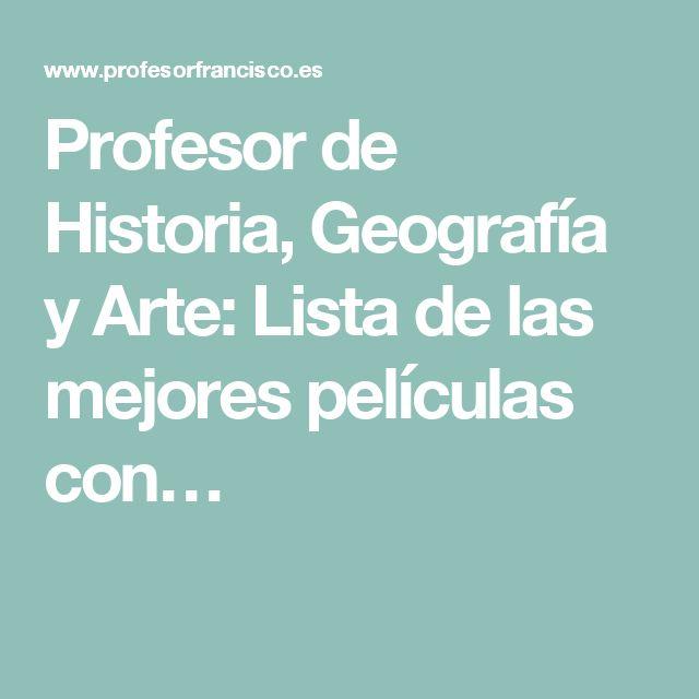 Profesor de Historia, Geografía y Arte: Lista de las mejores películas con…
