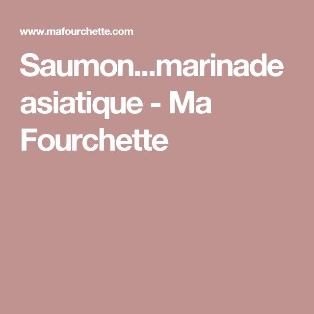 Saumon...marinade asiatique  - Ma Fourchette