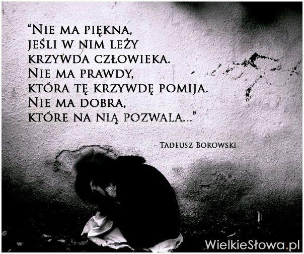 Nie ma piękna, jeśli w nim leży krzywda człowieka... #Borowski-Tadeusz,  #Człowiek, #Dobro-i-sprawiedliwość, #Krzywda, #Piękno, #Prawda