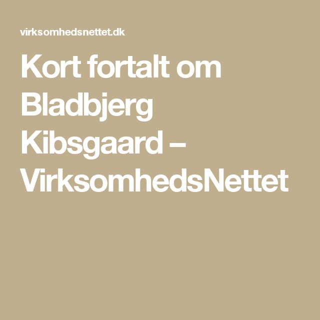 Kort fortalt om Bladbjerg Kibsgaard – VirksomhedsNettet