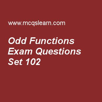 Practice test on odd functions, college math quiz 102 online. Free math exam's questions and answers to learn odd functions test with answers. Practice online quiz to test knowledge on odd functions, fourth root of unity, arithmetic progression, trigonometric function, concept of limit of function worksheets. Free odd functions test has multiple choice questions set as ƒ(x) = cot(x) is, answer key with choices as linear function, quadratic function, odd function and even function to test..