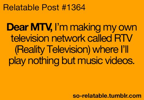 so true!Music Television, Mtv Plays, Quotes Music, Music Quotes, So True, Funny Quotes, Things, Music Videos, Mtv What Happen