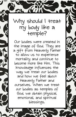 Why should I treat my body like a temple? Our bodies were created in the image of God. They are a gift from Heavenly Father to allow us to experience mortality and continue to become more like our Him. This knowledge influences the way we treat our bodies and…Read More