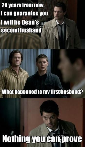 """This made me laugh so hard.   """"Twenty years from now I can guarantee you I will be Dean's second husband."""" I know, but I'm still laughing."""