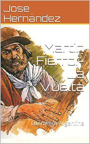 Martin Fierro.-La Vuelta: Literatura Argentina (Spanish Edition) by Jose Hernández, http://www.amazon.com/dp/B00OPDDJIS/ref=cm_sw_r_pi_dp_GqNrub1WK6WSN