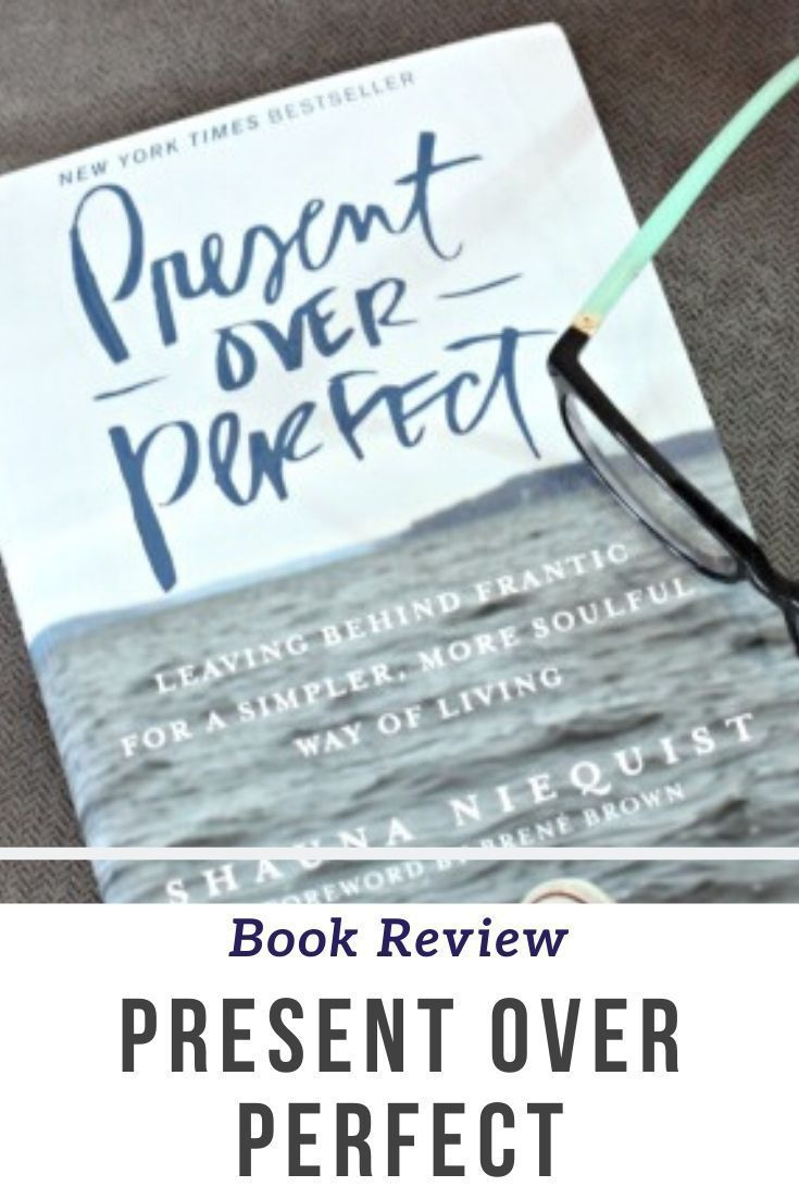 A Review Of The Book Present Over Perfect By Shauna Niequist In 2020 Present Over Perfect Book Recommendations Book Review