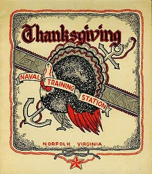 Cover - Thanksgiving Dinner, Naval Training Station, Norfolk, Virginia, 1945. Despite its eye-catching cover, this training command's holiday offerings are surprisingly basic, perhaps indicative of mandated wartime austerity measures. (Naval History & Heritage Command)