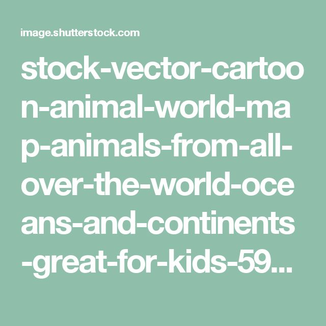 stock-vector-cartoon-animal-world-map-animals-from-all-over-the-world-oceans-and-continents-great-for-kids-596494412.jpg (1500×850)