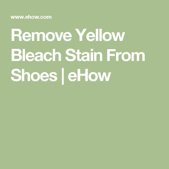 Remove Yellow Bleach Stain From Shoes | eHow