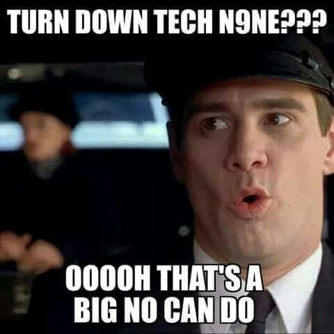you just don't turn Tech N9ne down... ^S^❤