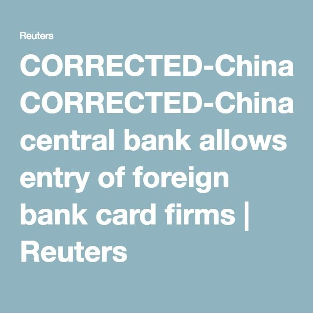 Corrected china central bank allows entry of foreign bank card corrected china central bank allows entry of foreign bank card firms bank card banks and china publicscrutiny Image collections