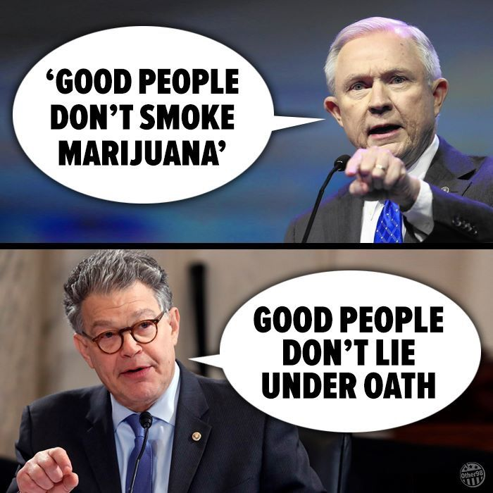 Jeff Sessions says good people don't smoke pot. Senator Al Franken says good people don't lie under oath.