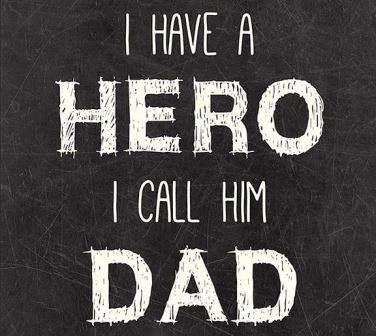 My Dad; My Hero...