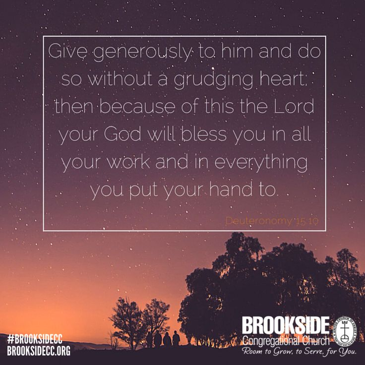 Give Generously To Him And Do So Without A Grudging Heart