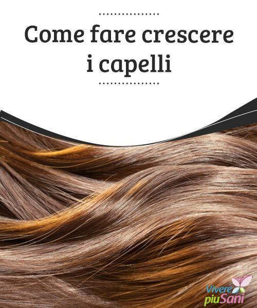 Come fare crescere i capelli   Consigli e #rimedi #naturali per far sì che i #capelli #crescano più in fretta e forti  #Bellezza