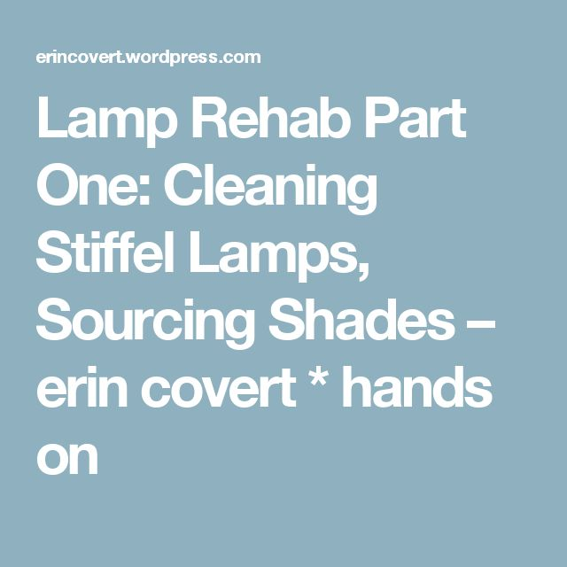 Lamp Rehab Part One: Cleaning Stiffel Lamps, Sourcing Shades – erin covert * hands on