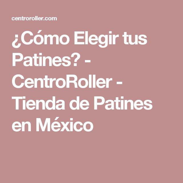 ¿Cómo Elegir tus Patines? - CentroRoller - Tienda de Patines en México