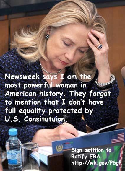 """Newsweek says I am the most powerful woman in American History. They forget to mention that I don't have full equality protected by the US Constitution.""""  Hillary Rodham Clinton for President 2016"""