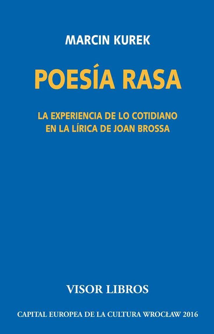 Poesía rasa : la experiencia de lo cotidiano en la lírica de Joan Brossa https://cataleg.ub.edu/record=b2213630~S1*cat Este es el primer estudio monográfico sobre Joan Brossa publicado en castellano y fuera de Cataluña, en el cual la poesía literaria del autor y artista barcelonés es novedosamente interpretada en los contextos de la vanguardia y neovanguardia europeas.