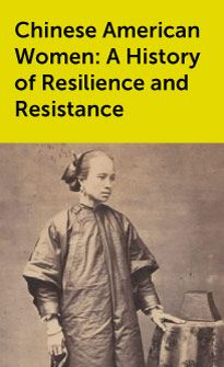 Online Exhibit: Chinese American Women: A History of Resilience and Resistance
