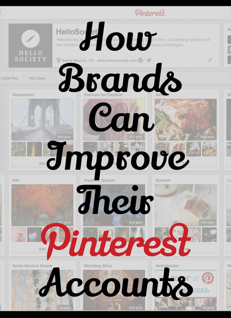 Tips On How Brands Can Improve Their Pinterest Accounts: Create new boards for the seasons,  Interact with followers, Collaborate on a group board, Upload, 'pin it' AND repin, Get rich pins already, Pin with descriptions & hashtags, & Stop pinning wide (aka: small) images.
