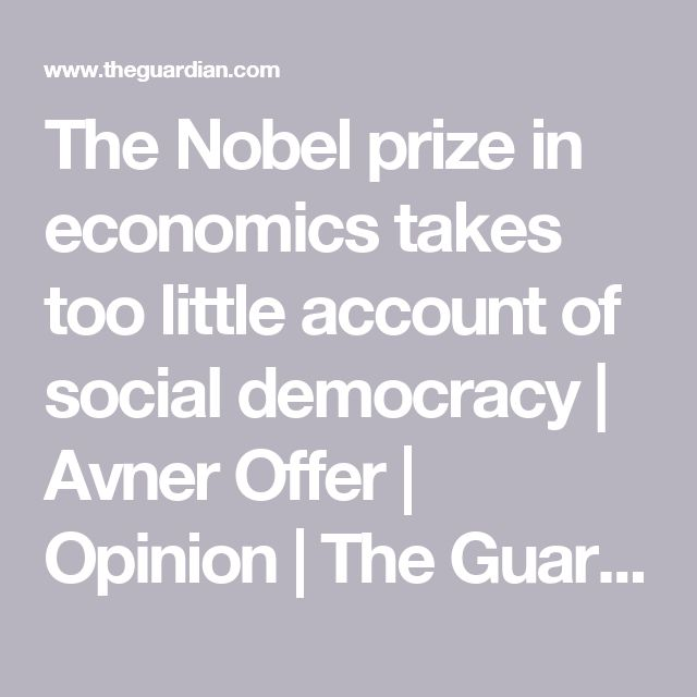 The Nobel prize in economics takes too little account of social democracy | Avner Offer | Opinion | The Guardian