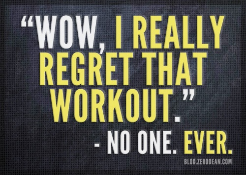 'Wow. I really regret that workout.' said no one ever ...