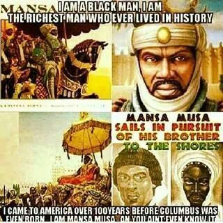 Mansa Musa was the richest man on this earth. He was worth more than 400 billion dollars.