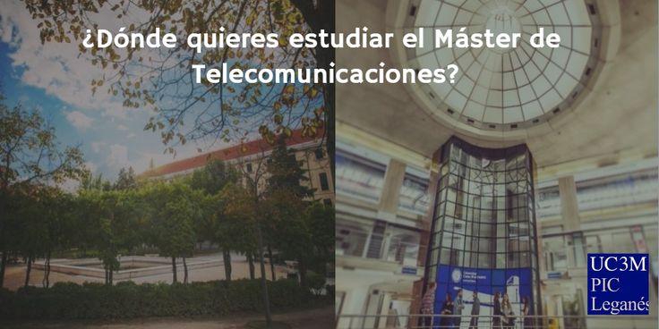 ¿Dónde quieres estudiar el Máster Universitario en Ingeniería de Telecomunicación? ¿Leganés o Puerta de Toledo?