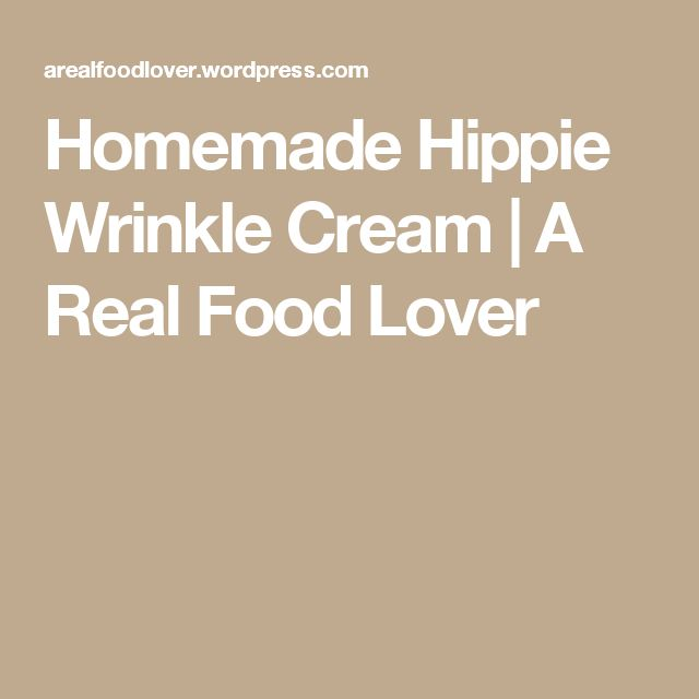 Homemade Hippie Wrinkle Cream | A Real Food Lover