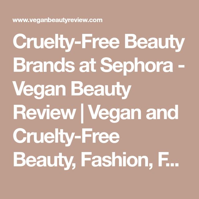 Cruelty-Free Beauty Brands at Sephora - Vegan Beauty Review   Vegan and Cruelty-Free Beauty, Fashion, Food, and Lifestyle
