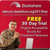 FREE Bookshare Trial Membership to Online Library Opens Lifeline to Reading for Disabled Veterans. http://communications.bookshare.org/veterans2013free/